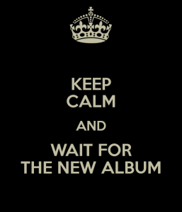 keep-calm-and-wait-for-the-new-album